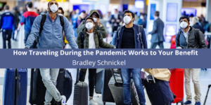 How Traveling During the Pandemic Works to Your Benefit