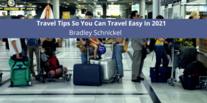 Travel Tips So You Can Travel Easy In 2021