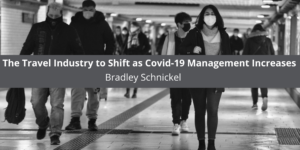 Bradley Schnickel Expects The Travel Industry to Shift as Covid-19 Management Increases