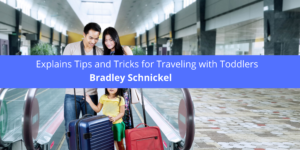 Bradley Schnickel Explains Tips and Tricks for Traveling with Toddlers