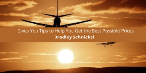 Bradley Schnickel Gives You Tips to Help You Get the Best Possible Prices