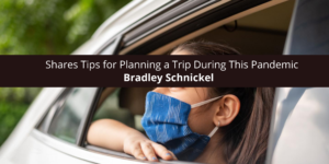 (14) Bradley Schnickel Shares Tips for Planning a Trip During This Pandemic